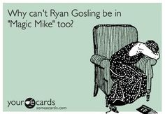 Why can't Ryan Gosling be in Magic Mike Too?