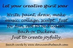 Today's Beach Card:  Let your creative spirit soar!  http://www.donnaonthebeach.com