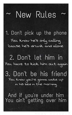 i need to start living by these rules... There is a reason why an ex is an ex lol... UGHHHHHHHHHHHH