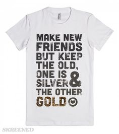 Make New Friends, But Keep The Old | Make new friends, but keep the old! One is silver & the other gold! Show some friendship pride with this cute shirt! #Skreened