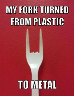 Metal Fork. Fuckin' Wicked.