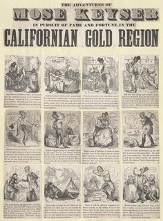 The adventures of Mose Keyser in pursuit of fame and fortune in the California gold region.  The cartoons tell the story of Mose Keyser, New York Bowery boy, joining gold rush in California, making a fortune and returning home. (circa 1849)