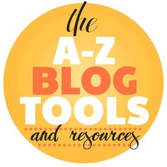 The A-Z of blog tools & resources
