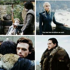 You lost two brothers as well. Game of Thrones.