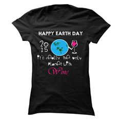 Happy earth day.. its really the only planet with wine - Tshirt