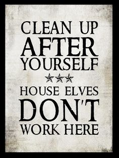 Yeah, clean up!  Going to make this sign for my house!