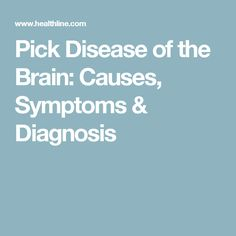 Pick Disease of the Brain: Causes, Symptoms & Diagnosis