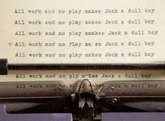 'All work and no play makes Jack a dull boy' - The Shining, one of the best horror movies ever made