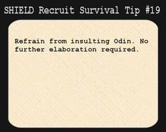S.H.I.E.L.D. Recruit Survival Tip #19:Refrain from insulting Odin. No further elaboration required. [Submitted by herpyandassociateslegalfir...
