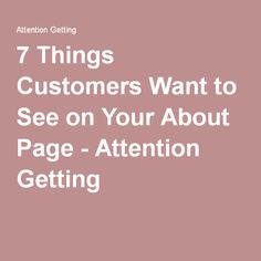 7 Things Customers Want to See on Your About Page - Attention Getting