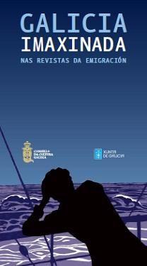 Galicia imaxinada nas revistas da emigración Publicación.    Consello da Cultura Galega, D.L. 2015
