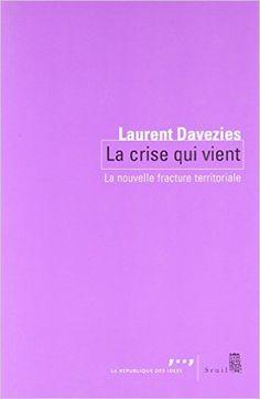 La crise qui vient : la nouvelle fracture territoriale / Laurent Davezies. Seuil, cop. 2012