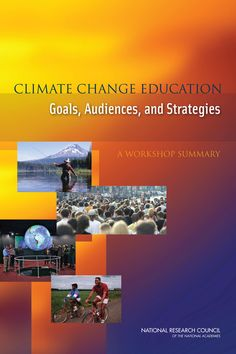 Climate Change Education: Goals, Audiences, and Strategies: A Workshop Summary (2011). Get the paperback for $29 or download the free PDF at http://nap.edu/c?13224.