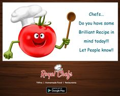 Hey@ Royal Chefs Do You Have Some Brilliant Recipe In Mind Today? Upload It On Royal Chefs! ‪#‎LaxmiNagar‬ ‪#‎VasantKunj‬ ‪#‎Rohini‬ ‪#‎delhi‬ ‪#‎pune‬ Download The App Now https://goo.gl7zgs0I
