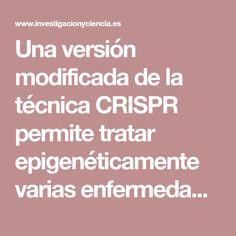 Una versión modificada de la técnica CRISPR permite tratar epigenéticamente varias enfermedades | Noticias | Investigación y Ciencia