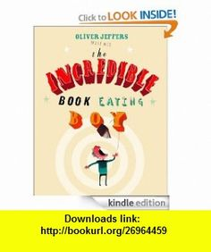 The Incredible Book Eating Boy eBook Oliver Jeffers ,   ,  , ASIN: B007XJ7388 , tutorials , pdf , ebook , torrent , downloads , rapidshare , filesonic , hotfile , megaupload , fileserve