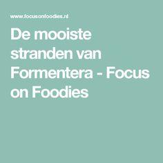 De mooiste stranden van Formentera - Focus on Foodies