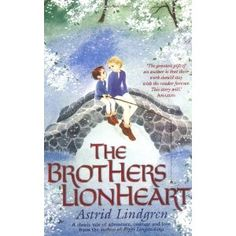Brothers Lionheart by Astrid Lindgren. So sad, so beautiful.