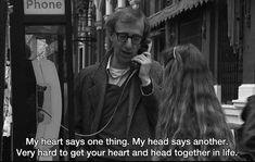 """Cliff: """"My heart says one thing. My head says another. Very hard to get your heart and head together in life...In my case they're not even friendly."""" • from Crimes and Misdemeanors (1989), directed by Woody Allen"""