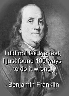 benjamin franklin, quotes, sayings, i did not fail the test, great quote