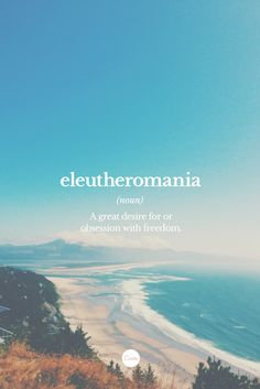 Eleutheromania - A great desire for or obsession with freedom. : Eleutheromania - A great desire for or obsession with freedom. The Words, Fancy Words, Weird Words, Words To Use, Pretty Words, Beautiful Words, Cool Words, Unusual Words, Unique Words