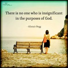 There is no one who is insignificant in the purposes of God. Peace Of God, Word Of God, Bible Verses Quotes, Words Of Encouragement, Faith Quotes, Scriptures, Christian Life, Christian Quotes, Christian Images