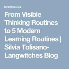 From Visible Thinking Routines to 5 Modern Learning Routines   Silvia Tolisano- Langwitches Blog
