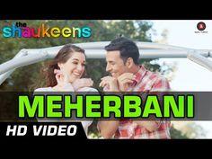 Meherbani Official Video HD   The Shaukeens   Akshay Kumar   Arko   Jubin Nautiyal - YouTube