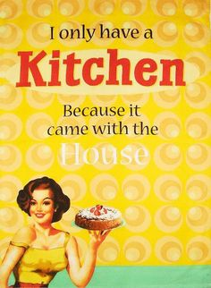 I only have a kitchen because it came with the house.