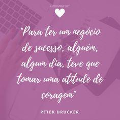 Frase sobre negócios e coragem  Saiba mais em http://patypegorin.net/insta/
