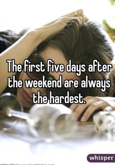 The first five days after the weekend are always the hardest. #lol