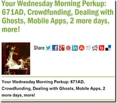 Your Wednesday Morning Perkup: 671AD, Crowdfunding, Dealing with Ghosts, Mobile Apps, 2 more days, more!