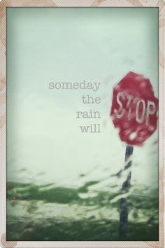 someday the rain will stop