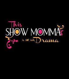 Livestock Showgirls  - Show Momma Drama Tee, $9.99 (http://www.livestockshowgirls.com/show-momma-drama-tee/)