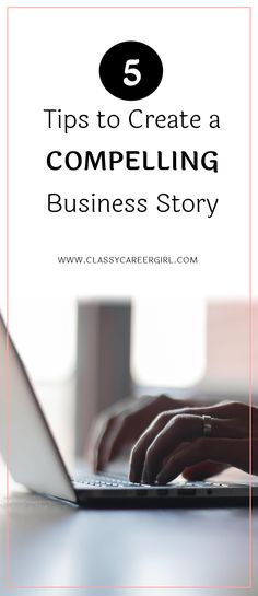 5 Tips to Create a Compelling Business Story  What a powerful starter. We grow up with stories — powerful narratives that were, at one point, experienced by a human being, whether fictional or real.   Read more: http://www.classycareergirl.com/2016/11/business-story-create-compelling/