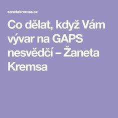 Co dělat, když Vám vývar na GAPS nesvědčí – Žaneta Kremsa Co Dělat, Gap, Diet