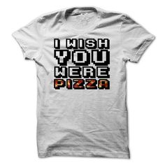 Pizza Lovers T Shirt, I Wish You Were Pizza T Shirt, Food Lovers T Shirt, Birthday Gift, Birthday Tshirt T-Shirt Hoodie Sweatshirts aaa. Check price ==► http://graphictshirts.xyz/?p=66979