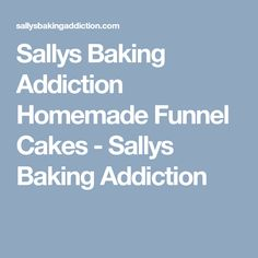 Sallys Baking Addiction Homemade Funnel Cakes - Sallys Baking Addiction Homemade Funnel Cake, Homemade Bread Bowls, Chocolate Syrup, Funnel Cakes, New Recipes, Favorite Recipes, Confectioners Sugar, Sallys Baking Addiction, Brown Sugar
