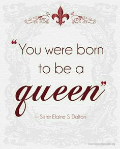 U were born to be a queen. By sister Elaine S. Dalton