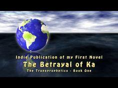 The Betrayal of Ka -The Transprophetics, Book 1 | Indiegogo