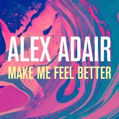 Make Me Feel Better - Alex Adair by Alex Adair   Free Listening on SoundCloud