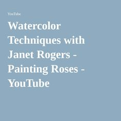 Watercolor Techniques with Janet Rogers - Painting Roses - YouTube