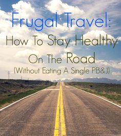 Love to take trips, but hate the cost and type of food available on the way to your destination? Here are healthy and frugal alternatives to keep your belly and wallet full!