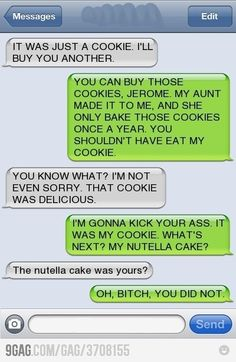 Page 263 - Autocorrect Fails and Funny Text Messages - SmartphOWNED Dont touch my cookie! Funny Texts Jokes, Text Jokes, Funny Text Fails, Cute Texts, Funny Text Messages, Stupid Funny Memes, Funny Relatable Memes, Funny Stuff, Epic Texts