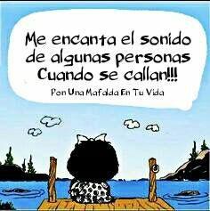 """Hay un proverbio árabe que a Mafalda le encantaría: """"no hables, si lo que vas a decir no es más bello que el silencio"""""""