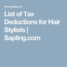 List of Tax Deductions for Hair Stylists | Sapling.com