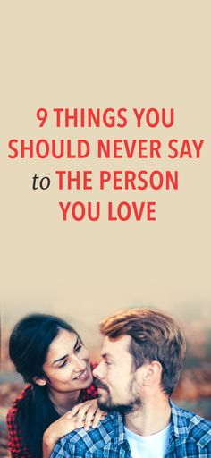 9 Things you should never say to the person you love