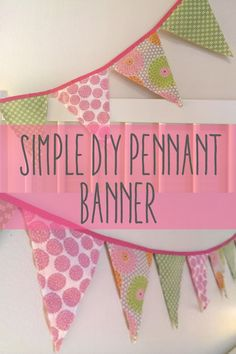 Umm...one day ... along with a sewing machine maybe I can tackle this!   -- DIY Simple Fabric Pennant Banner