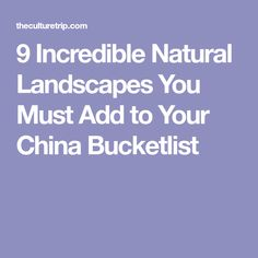 9 Incredible Natural Landscapes You Must Add to Your China Bucketlist