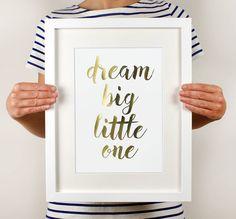 Dream Big Little One Metallic Print